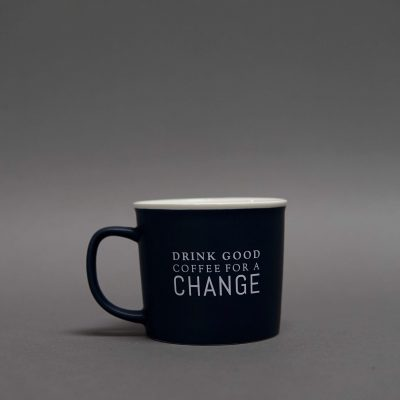 Drink Good Coffee For A Change Mug